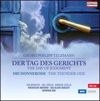 Georg Philipp Telemann: Der Tag des Gerichts; Die Donnerode - Ann Monoyios (soprano); Axel Köhler (alto); Barbara Schlick (soprano); David Cordier (alto); Hans-Georg Wimmer (bass);...