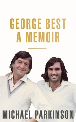 George Best: A Memoir: A unique biography of a football icon: The Perfect Gift for Football Fans - Parkinson, Michael