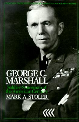 George C. Marshall: Soldier Statesman of the American Century - Stoler, Mark A