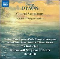 George Dyson: Choral Symphony; St. Paul's Voyage to Melita - Caitlin Hulcup (mezzo-soprano); Elizabeth Watts (soprano); Joshua Ellicott (tenor); Roderick Williams (baritone);...