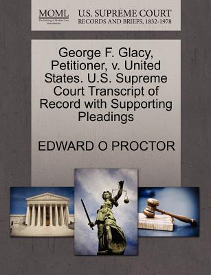 George F. Glacy, Petitioner, V. United States. U.S. Supreme Court Transcript of Record with Supporting Pleadings - Proctor, Edward O
