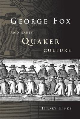George Fox and Early Quaker Culture - Hinds, Hilary