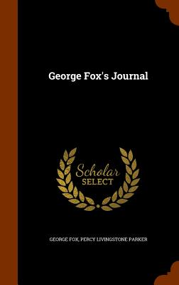 George Fox's Journal - Fox, George, and Parker, Percy Livingstone