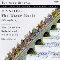 George Frideric Handel: The Complete Water Music - Washington Chamber Soloists (chamber ensemble); Edward Carroll (conductor)