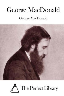 George MacDonald - The Perfect Library (Editor), and MacDonald, George