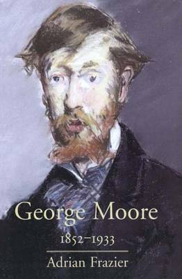 George Moore, 1852-1933 - Frazier, Adrian, Professor