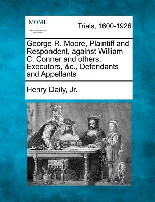 George R. Moore, Plaintiff and Respondent, Against William C. Conner and Others, Executors, &C., Defendants and Appellants - Jr, Henry Daily