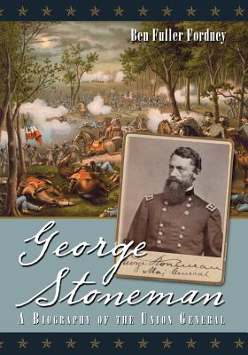 George Stoneman: A Biography of the Union General - Fordney, Ben Fuller