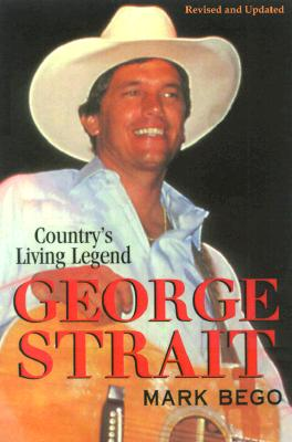 George Strait: The Story of Country's Living Legend - Bego, Mark