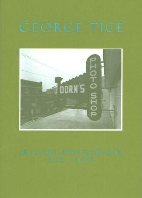 George Tice: Selected Photographs, 1953-1999 -