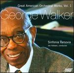 George Walker: Great American Orchestral Works, Vol. 1