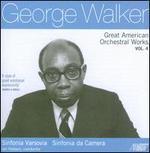 George Walker: Great American Orchestral Works, Vol. 4