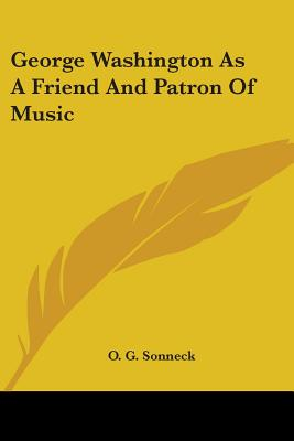 George Washington as a Friend and Patron of Music - Sonneck, O G