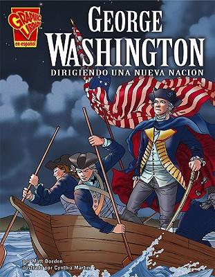 George Washington: Dirigiendo Una Nueva Nacion - Doeden, Matt, and Martin, Cynthia (Illustrator)