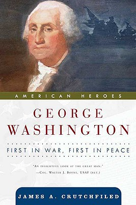 George Washington: First in War, First in Peace - Van, Crutchfield James, and Crutchfield, James A, Professor