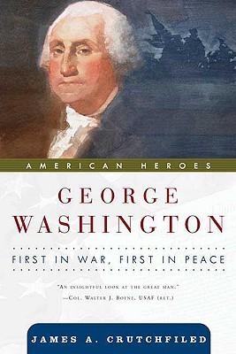 George Washington: First in War, First in Peace - Van, Crutchfield James, and Crutchfield, James A, Professor