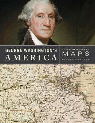 George Washington's America: A Biography Through His Maps - Schecter, Barnet