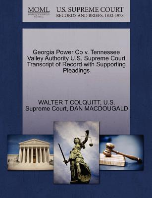 Georgia Power Co V. Tennessee Valley Authority U.S. Supreme Court Transcript of Record with Supporting Pleadings - Colquitt, Walter T, and Macdougald, Dan, and U S Supreme Court (Creator)