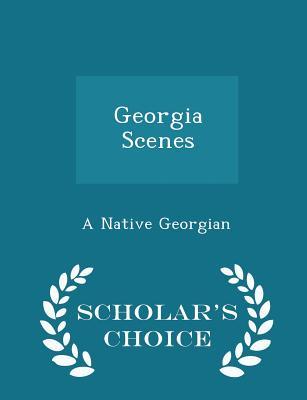 Georgia Scenes - Scholar's Choice Edition - Georgian, A Native