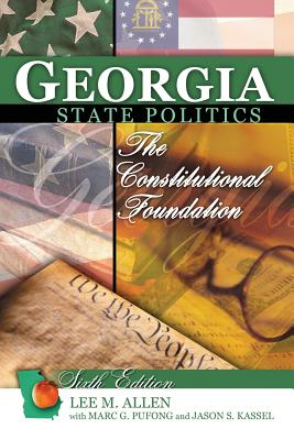 Georgia State Politics: the Constitutional Foundation - Allen, Lee