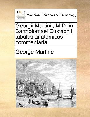 Georgii Martinii, M.D. in Bartholomaei Eustachii Tabulas Anatomicas Commentaria. - Martine, George