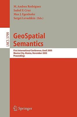 Geospatial Semantics: First International Conference, Geos 2005, Mexico City, Mexico, November 29-30, 2005, Proceedings - Rodriguez, M Andrea (Editor)