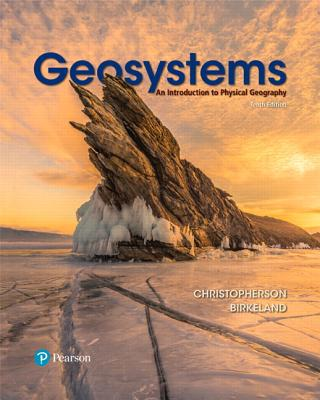 Geosystems: An Introduction to Physical Geography - Christopherson, Robert W, and Birkeland, Ginger
