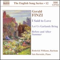 Gerald Finzi: I Said to Love; Let Us Garlands Bring; Before and After Summer - Iain Burnside (piano); Roderick Williams (baritone)