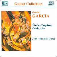 Gerald Garcia: Etudes Esquisses; Celtic Airs - John Holmquist (guitar)