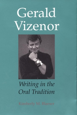 Gerald Vizenor: Writing in the Oral Tradition - Blaeser, Kimberly M
