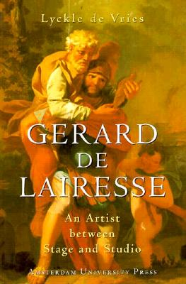 Gerard de Lairesse: An Artist Betweeen Stage and Studio - Vries, Lyckle De, and de Vries, Lyckle