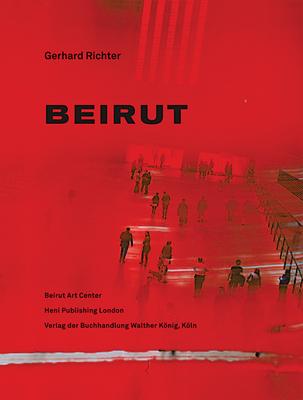 Gerhard Richter: Beirut - Joreige, Lamia, and Dagher, Sandra, and Borchardt-Hume, Achim