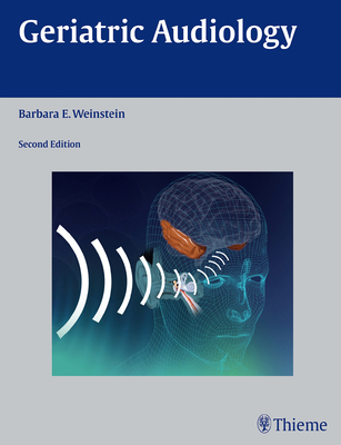 Geriatric Audiology - Weinstein, Barbara E (Editor)