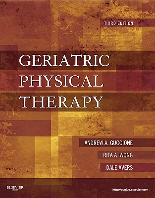 Geriatric Physical Therapy - Guccione, Andrew A, and Wong, Rita, and Avers, Dale