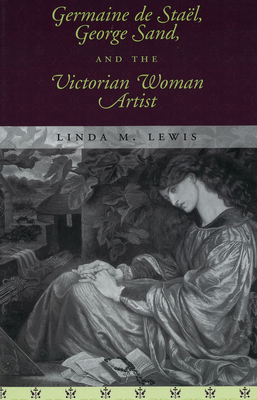 Germaine de Stael, George Sand, and the Victorian Woman Artist - Lewis, Linda M, Ms.