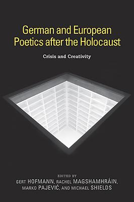German and European Poetics After the Holocaust: Crisis and Creativity - Hofmann, Gert (Editor), and Magshamhrain, Rachel (Editor), and And Michael Shields, Marko Pajevic (Editor)