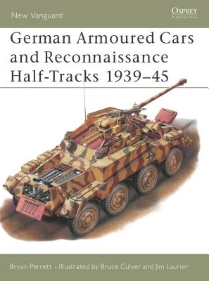 German Armoured Cars and Reconnaissance Half-Tracks 1939-45 - Perrett, Bryan