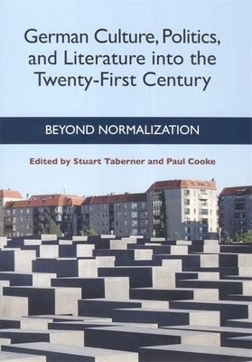 German Culture, Politics, and Literature Into the Twenty-First Century: Beyond Normalization - Taberner, Stuart (Editor), and Cooke, Paul (Editor)