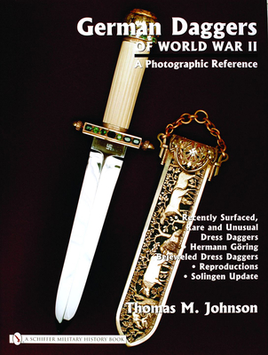 German Daggers of World War II: A Photographic Record: Vol 4: Recently Surfaced Rare and Unusual Dress Daggers - Hermann Goring - Bejeweled Dress Daggers - Reproductions - Solingen Update - Johnson, Thomas M