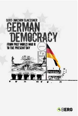 German Democracy: From Post-World War II to the Present Day - Glaessner, Gert-Joachim