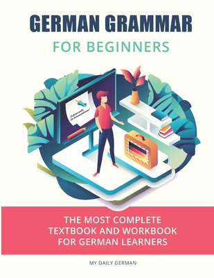 German Grammar For Beginners: The most complete textbook and workbook for German Learners - German, My Daily