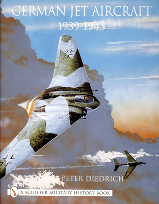 German Jet Aircraft: 1939-1945 - Diedrich, Hans-Peter
