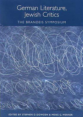 German Literature, Jewish Critics: The Brandeis Symposium - Dowden, Stephen D (Editor), and Werner, Meike G (Editor)