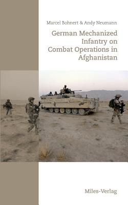 German Mechanized Infantry on Combat Operations in Afghanistan - Bohnert, Marcel, and Neumann, Andy