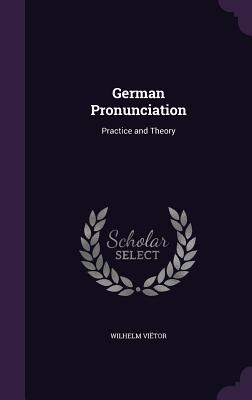 German Pronunciation: Practice and Theory - Vietor, Wilhelm
