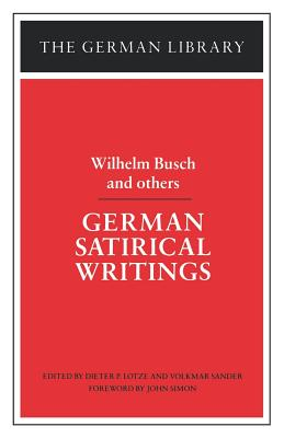 German Satirical Writings: Wilhelm Busch and Others - Busch, Wilhelm, and Simon, John, Sir (Foreword by), and Lotze, Dieter P (Translated by)