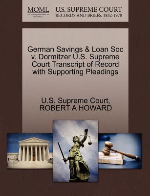 German Savings & Loan Soc V. Dormitzer U.S. Supreme Court Transcript of Record with Supporting Pleadings - Howard, Robert A, and U S Supreme Court (Creator)