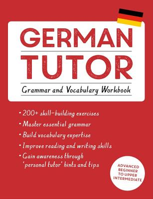 German Tutor: Grammar and Vocabulary Workbook (Learn German with Teach Yourself): Advanced beginner to upper intermediate course - Kreutner, Edith, and Langner, Jonas
