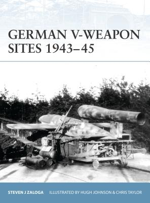German V-Weapon Sites 1943-45 - Zaloga, Steven J, M.A.