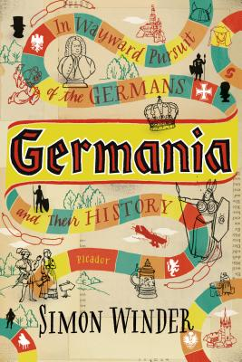 Germania: In Wayward Pursuit of Germans and Their History - Winder, Simon